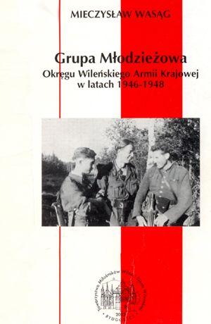 Grupa Młodzieżowa Okręgu Wileńskiego AK w latach 1946 - 1948